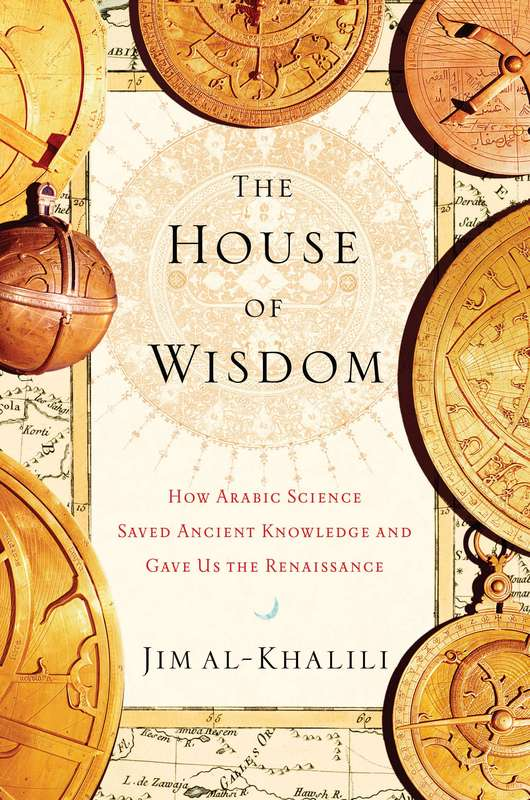 5) House of Wisdom: How Arabic Science Saved Ancient Knowledge and Gave Us the Renaissance, The