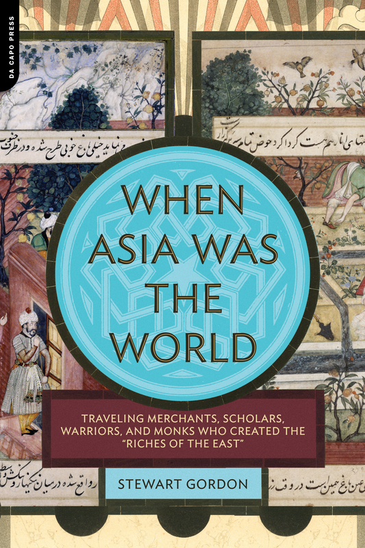 "20) When Asia Was the World: Traveling Merchants, Scholars, Warriors, and Monks Who Created the ""Riches of the East"""